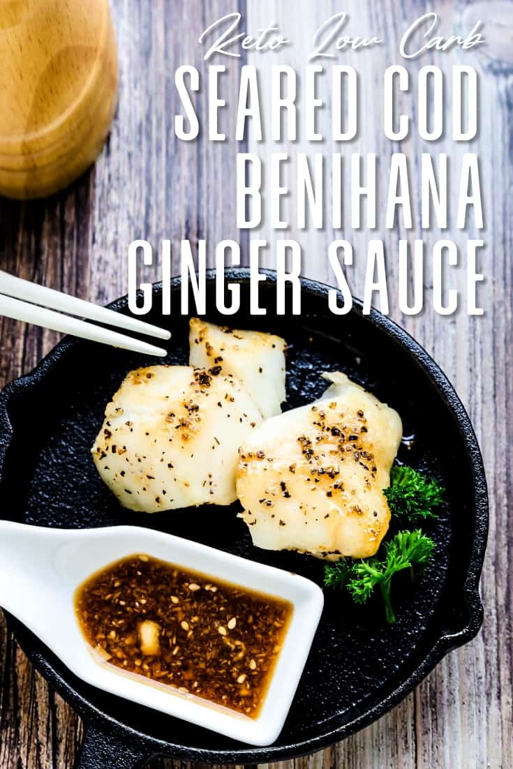 Keto Low Carb Seared Cod with Benihana Ginger Sauce