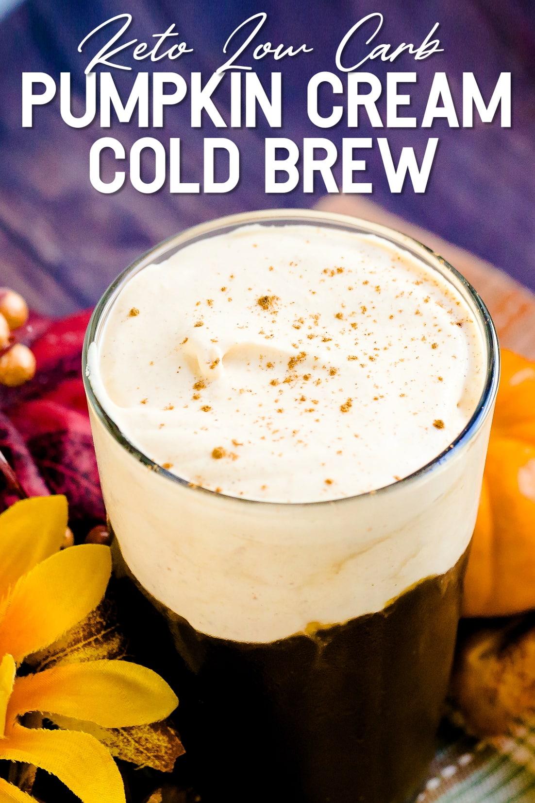 Keto Pumpkin Cream Cold Brew in a glass tumbler